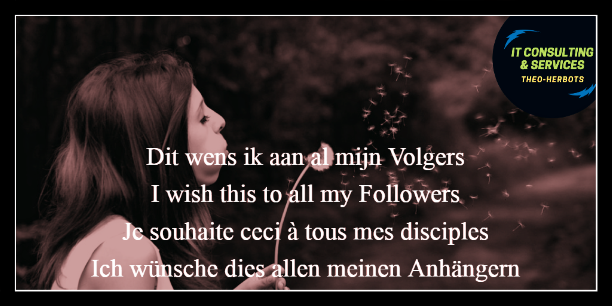 Aan al mijn Volgers |To all my Followers |A tous mes disciples |A todos mis seguidores