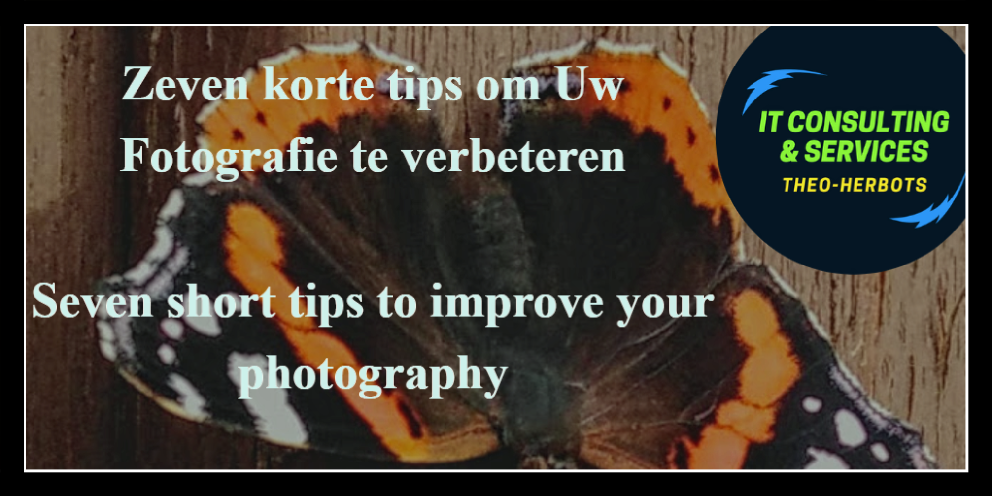 Seven short tips to improve your photography || Zeven korte tips om Uw Fotografie te verbeteren